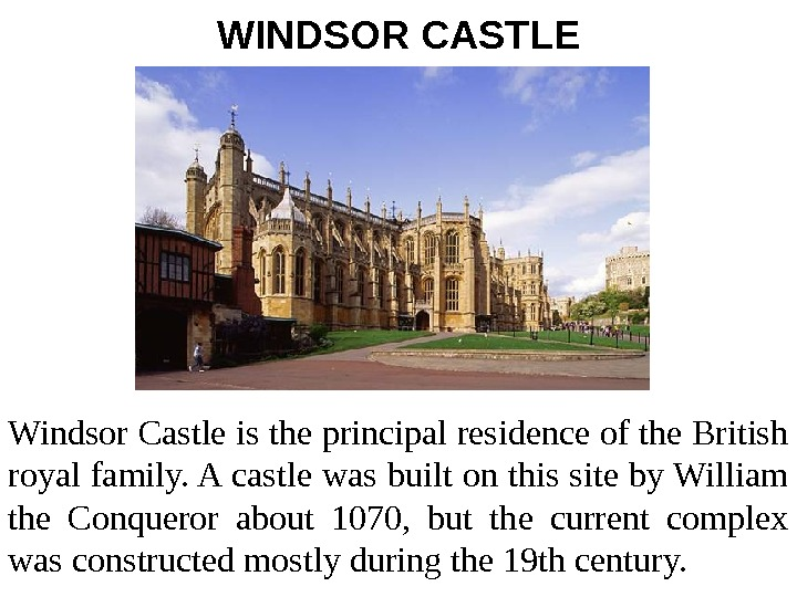 WINDSOR CASTLE Windsor Castle is the principal residence of the British royal family. A
