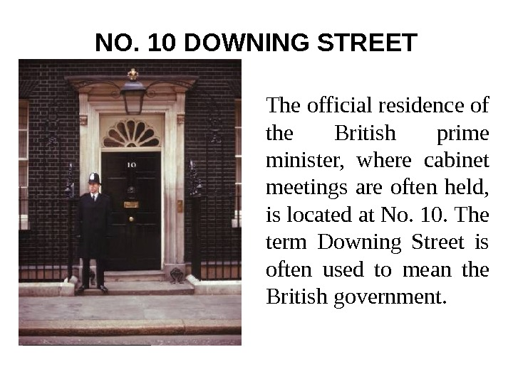 NO. 10 DOWNING STREET The official residence of the British prime minister,  where