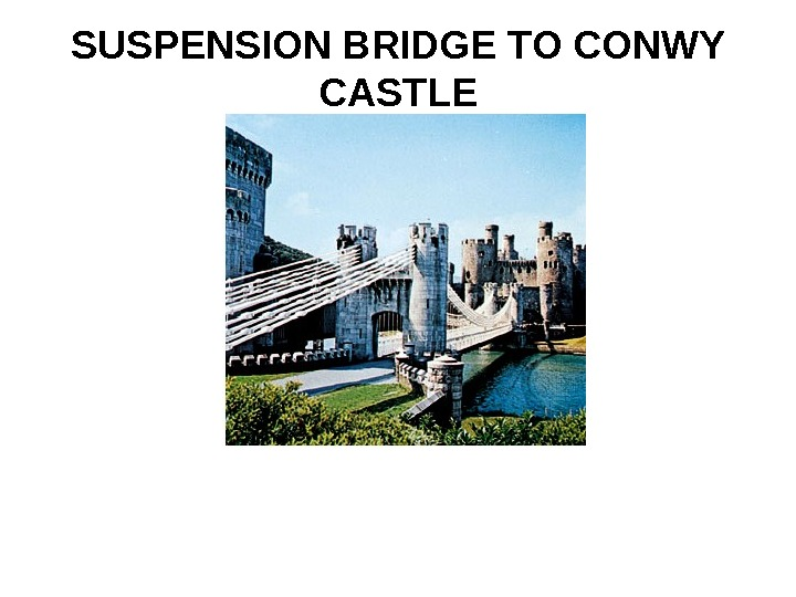 SUSPENSION BRIDGE TO CONWY CASTLE