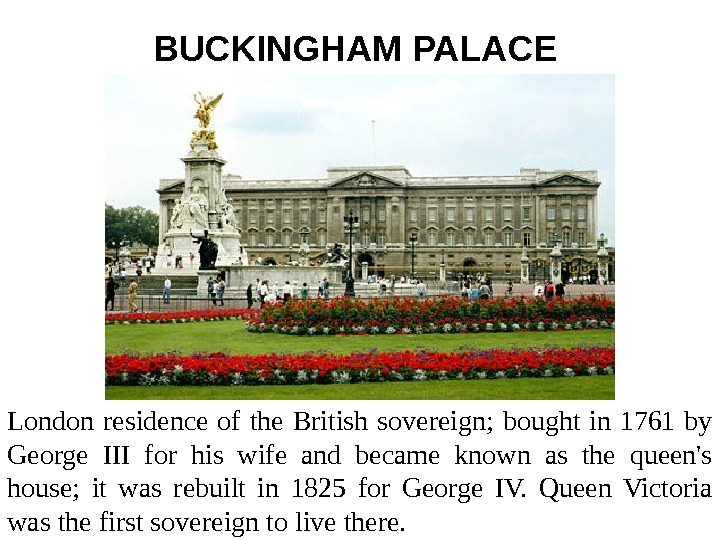 BUCKINGHAM PALACE  London residence of the British sovereign;  bought in 1761 by
