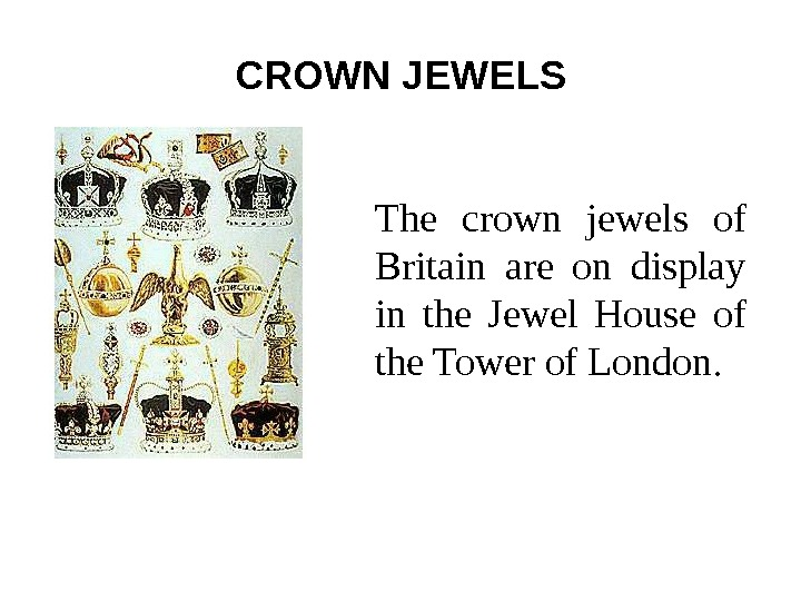 CROWN JEWELS The crown jewels of Britain are on display in the Jewel House
