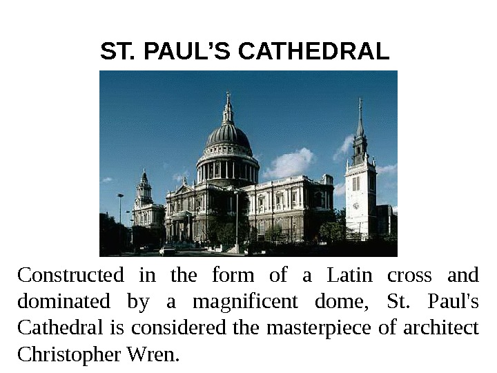 ST. PAUL'S CATHEDRAL  Constructed in the form of a Latin cross and dominated
