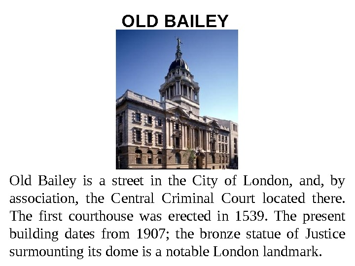 OLD BAILEY  Old Bailey is a street in the City of London,