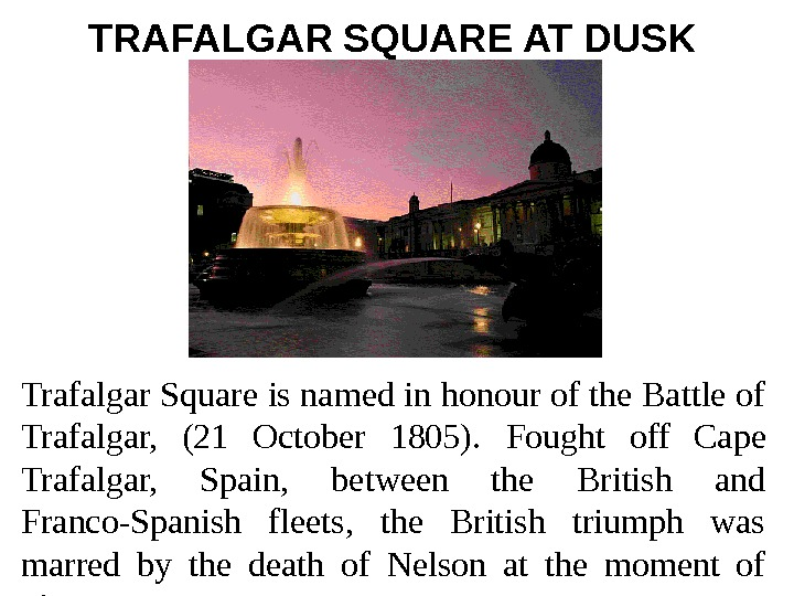 TRAFALGAR SQUARE AT DUSK  Trafalgar Square is named in honour of the Battle