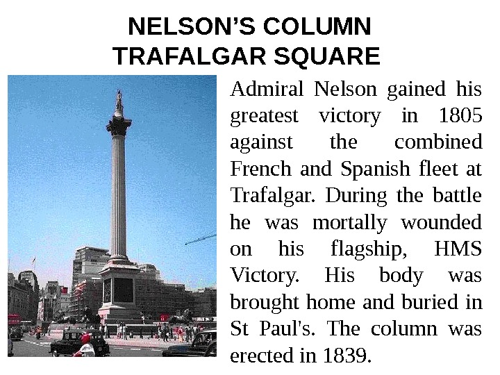 NELSON'S COLUMN TRAFALGAR SQUARE  Admiral Nelson gained his greatest victory in 1805 against