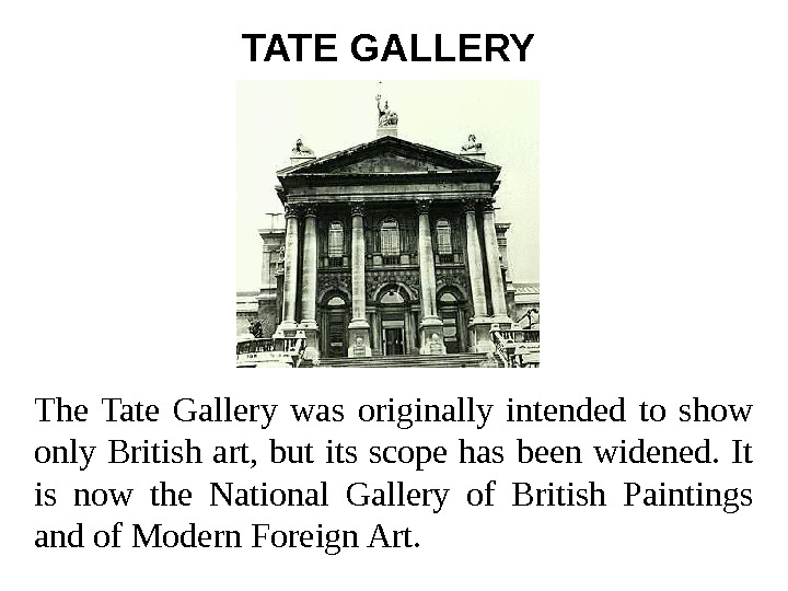 TATE GALLERY  The Tate Gallery was originally intended to show only British art,