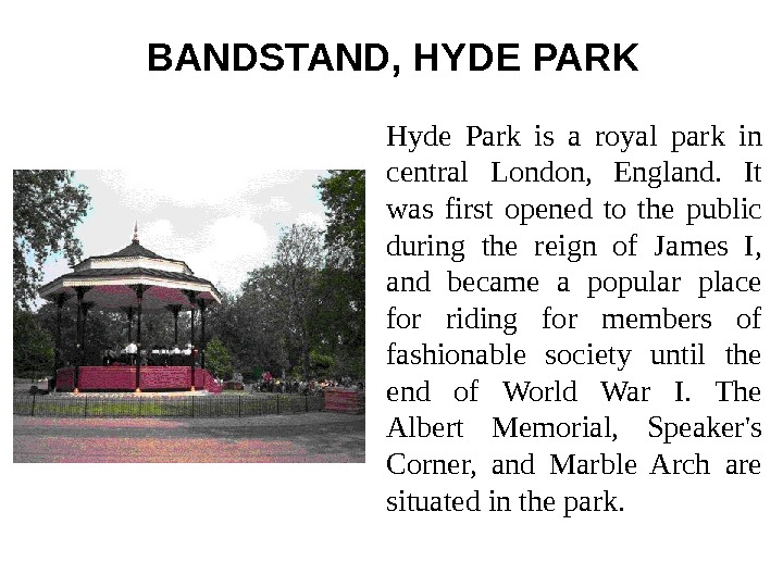 BANDSTAND, HYDE PARK  Hyde Park is a royal park in central London,