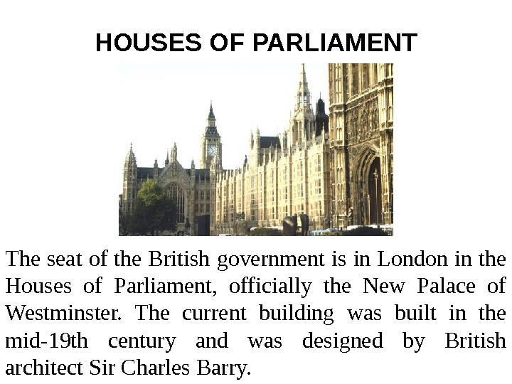 HOUSES OF PARLIAMENT The seat of the British government is in London in the