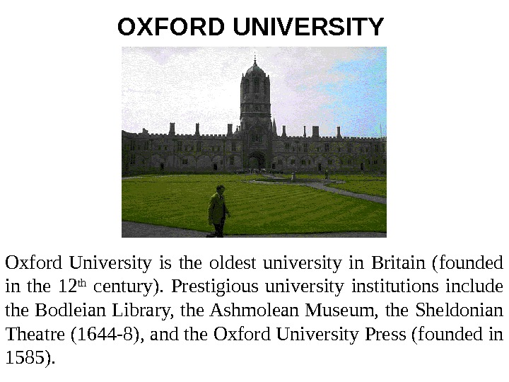 OXFORD UNIVERSITY  Oxford University is the oldest university in Britain (founded in the