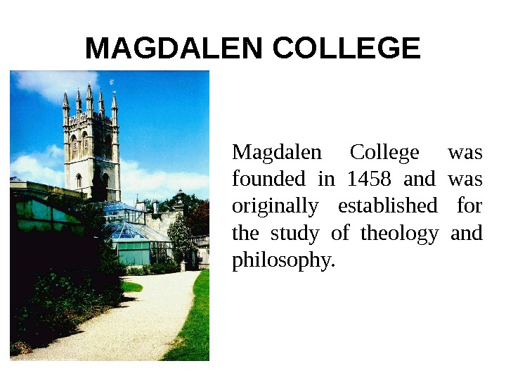 MAGDALEN COLLEGE Magdalen College was founded in 1458 and was originally established for the