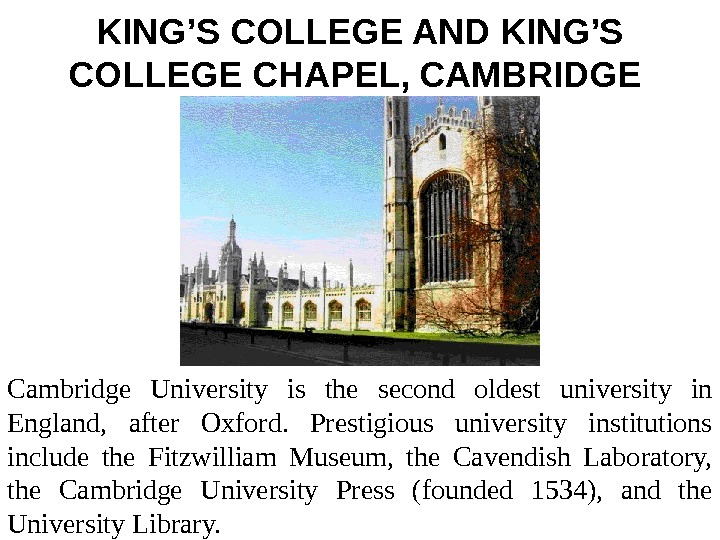 KING'S COLLEGE AND KING'S COLLEGE CHAPEL, CAMBRIDGE  Cambridge University is the second oldest