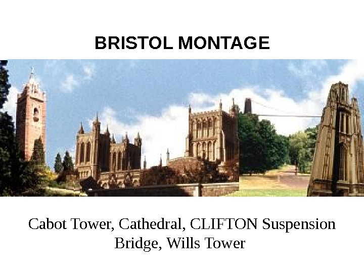 BRISTOL MONTAGE Cabot Tower, Cathedral, CLIFTON Suspension Bridge, Wills Tower