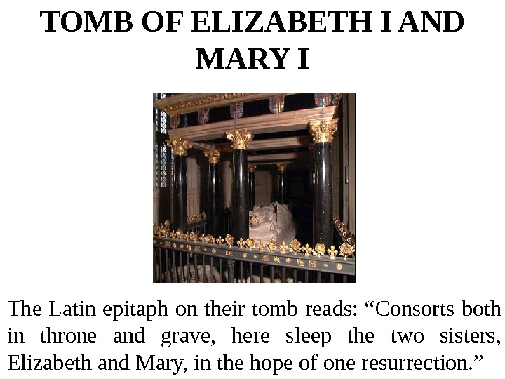 TOMB OF ELIZABETH I AND MARY I The Latin epitaph on their tomb reads: