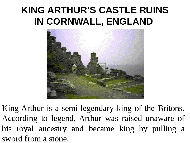 KING ARTHUR'S CASTLE RUINS IN CORNWALL, ENGLAND  King Arthur is a semi-legendary king