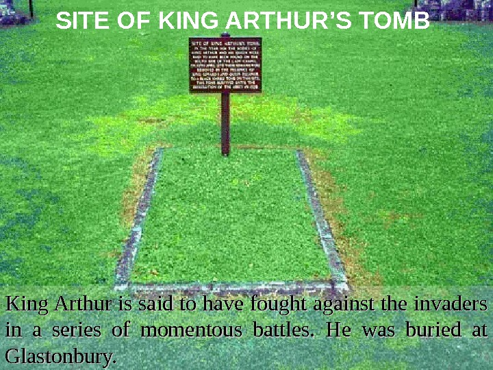 SITE OF KING ARTHUR'S TOMB  King Arthur is said to have fought against
