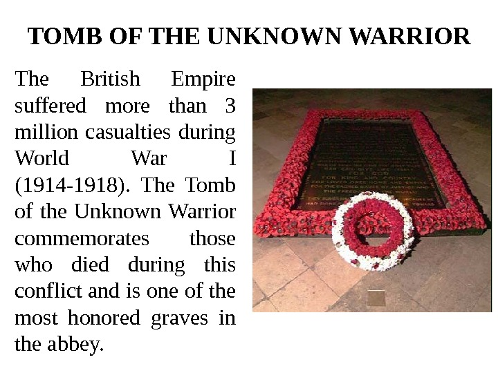 TOMB OF THE UNKNOWN WARRIOR The British Empire suffered more than 3 million casualties