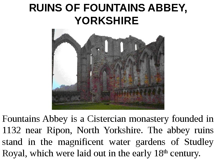 RUINS OF FOUNTAINS ABBEY,  YORKSHIRE  Fountains Abbey is a Cistercian monastery founded