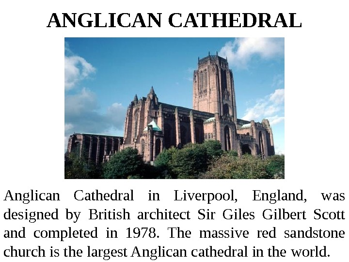 ANGLICAN CATHEDRAL Anglican Cathedral in Liverpool,  England,  was designed by British architect