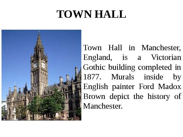 TOWN HALL Town Hall in Manchester,  England,  is a Victorian Gothic building