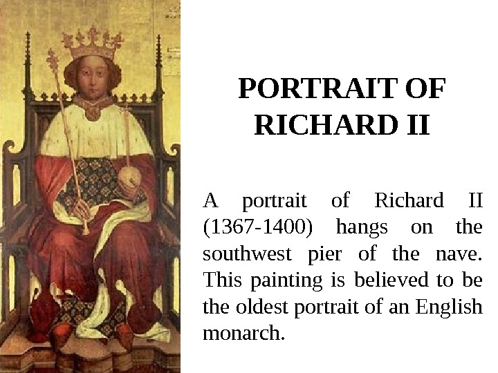 PORTRAIT OF RICHARD II A portrait of Richard II (1367 -1400) hangs on the