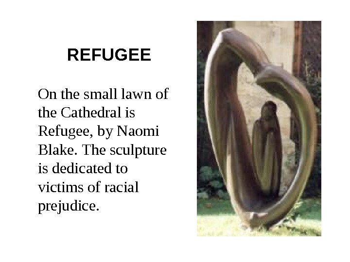 REFUGEE On the small lawn of the Cathedral is Refugee, by Naomi Blake. The