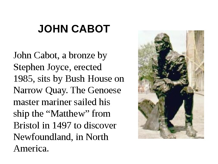 JOHN CABOT John Cabot, a bronze by Stephen Joyce, erected 1985, sits by Bush