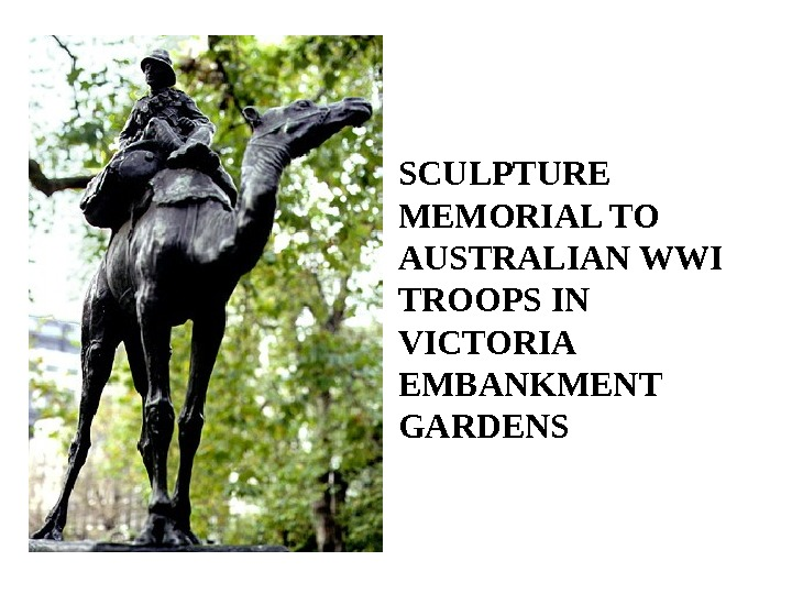 SCULPTURE MEMORIAL TO AUSTRALIAN WWI TROOPS IN VICTORIA EMBANKMENT GARDENS