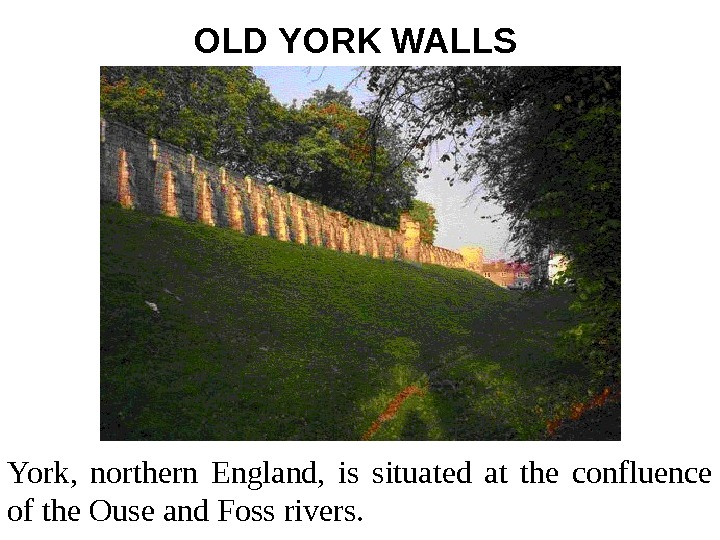 OLD YORK WALLS  York,  northern England,  is situated at the confluence