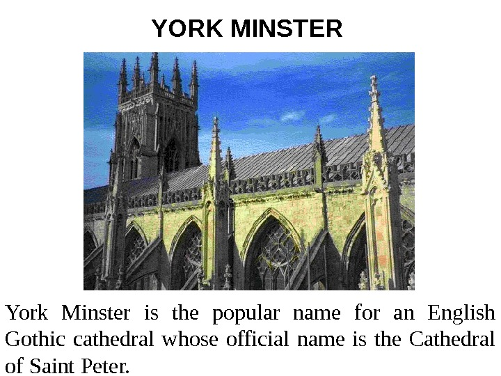 YORK MINSTER  York Minster is the popular name for an English Gothic cathedral