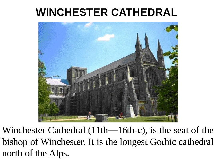 WINCHESTER CATHEDRAL  Winchester Cathedral (11 th— 16 th-c), is the seat of the