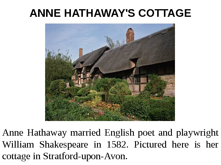 ANNE HATHAWAY'S COTTAGE Anne Hathaway married English poet and playwright William Shakespeare in 1582.