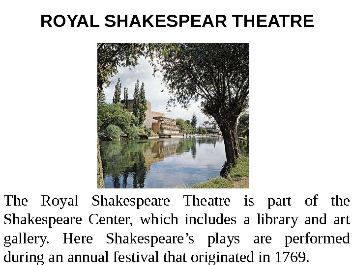 ROYAL SHAKESPEAR THEATRE The Royal Shakespeare Theatre is part of the Shakespeare Center,
