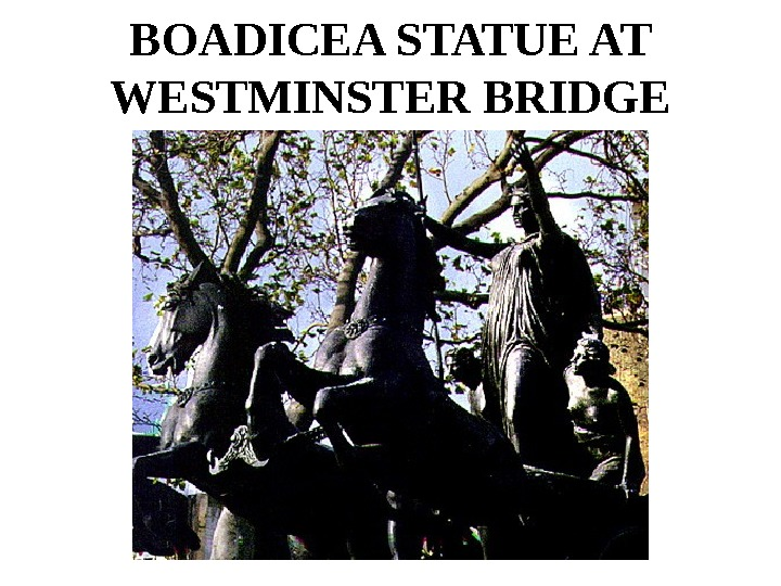 BOADICEA STATUE AT WESTMINSTER BRIDGE
