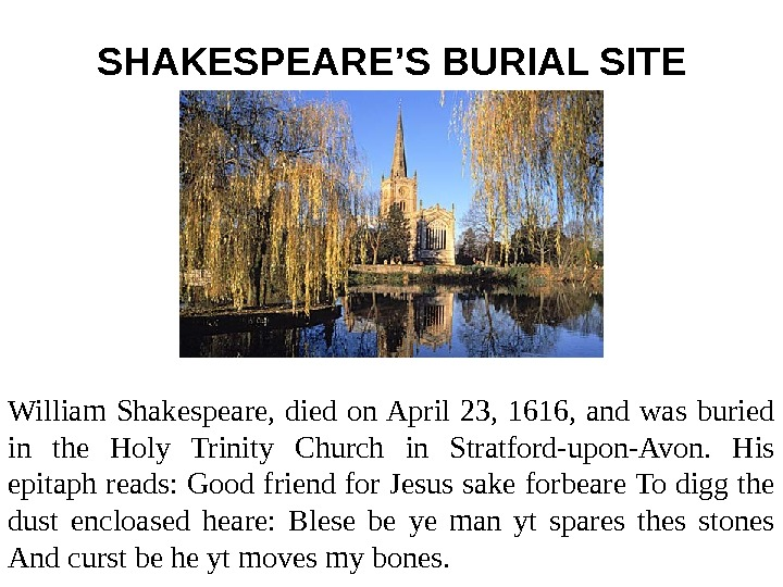SHAKESPEARE'S BURIAL SITE William Shakespeare,  died on April 23,  1616,  and