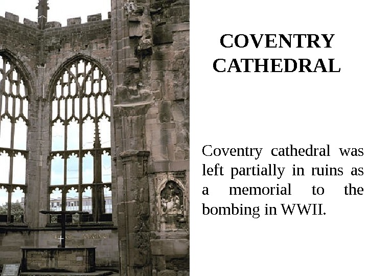 Coventry cathedral was left partially in ruins as a memorial to the bombing in
