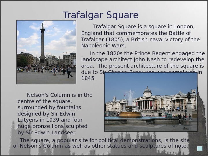 Trafalgar Square   Trafalgar Square is a square in London,  England that commemorates the