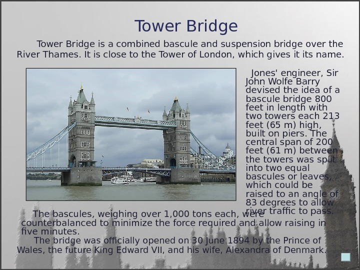 Tower Bridge    The bridge was officially opened on 30 June 1894 by the