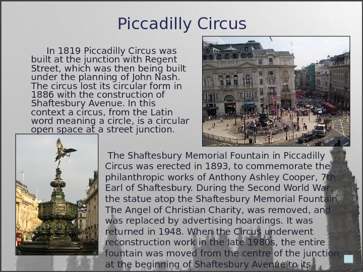 Piccadilly Circus  In 1819 Piccadilly Circus was built at the junction with Regent Street, which