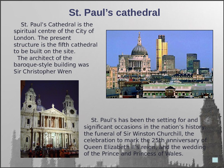 St. Paul's Cathedral is the spiritual centre of the City of London. The present structure