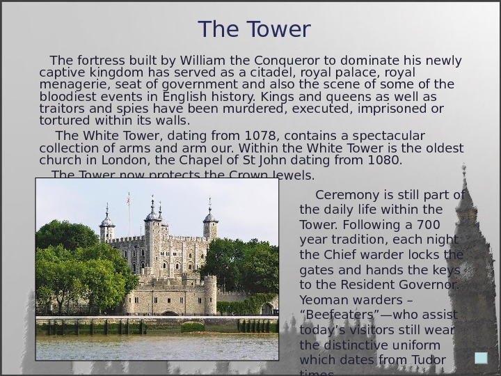 The Tower The fortress built by William the Conqueror to dominate his newly captive kingdom