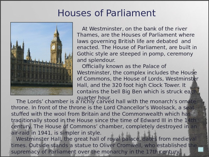 Houses of  Parliament At Westminster, on the bank of the river Thames, are the Houses