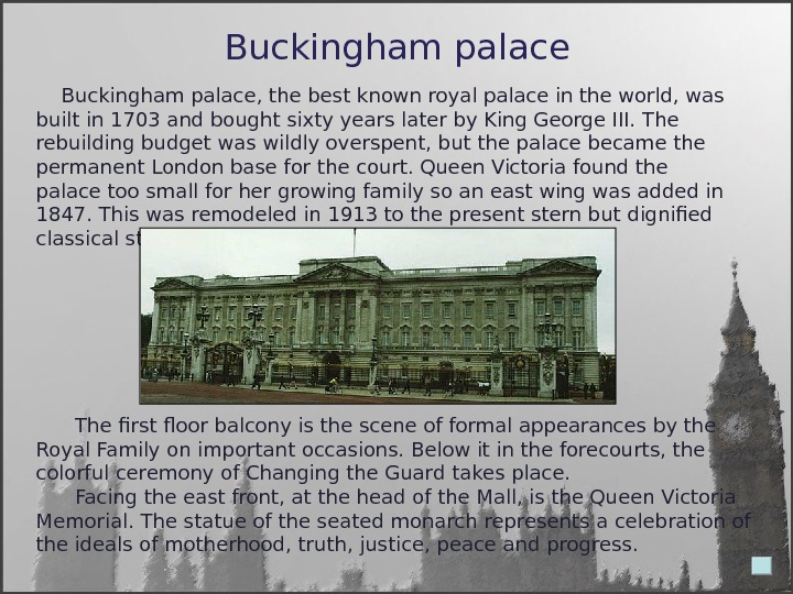 Buckingham palace The first floor balcony is the scene of formal appearances by the Royal Family