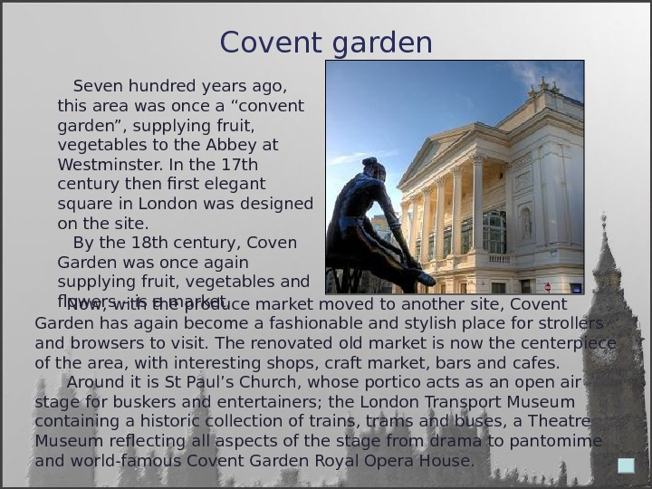 Covent garden   Now, with the produce market moved to another site, Covent Garden has