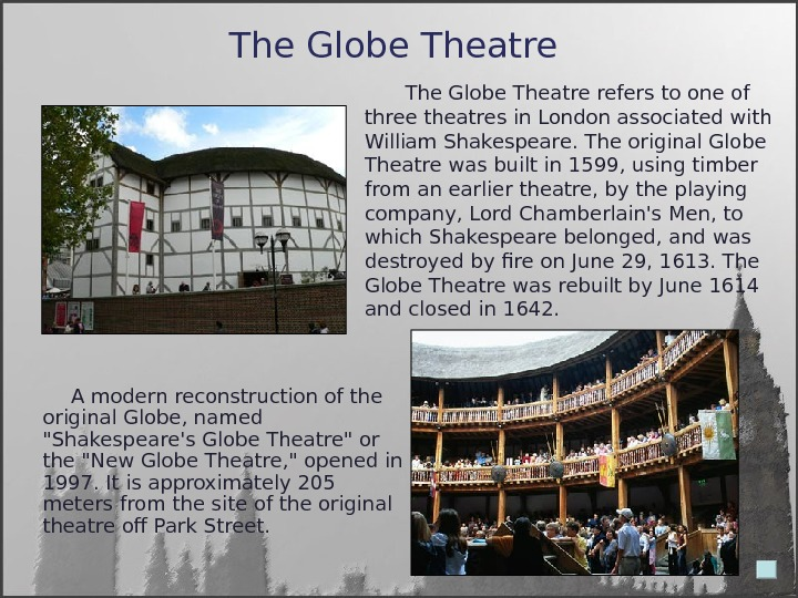 The Globe Theatre   The Globe Theatre refers to one of three theatres in London