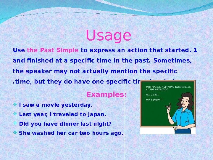 Usage 1. Use the Past Simple to express an action that started and finished at a