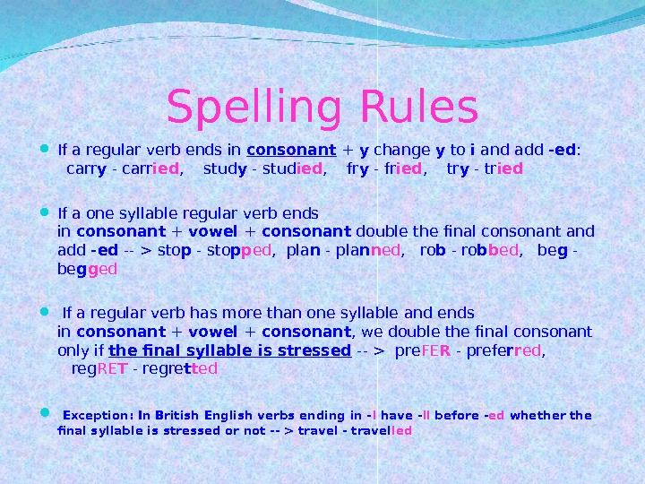 Spelling Rules If a regular verb ends in consonant + y change y to i and