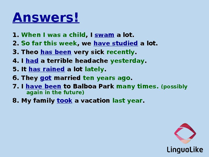 Answers! 1. 1.  When I was a child , I swam a lot. 2. 2.