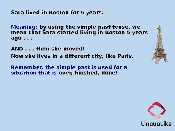 Sara lived in Boston for 5 years. Meaning:  by using the simple past tense, we