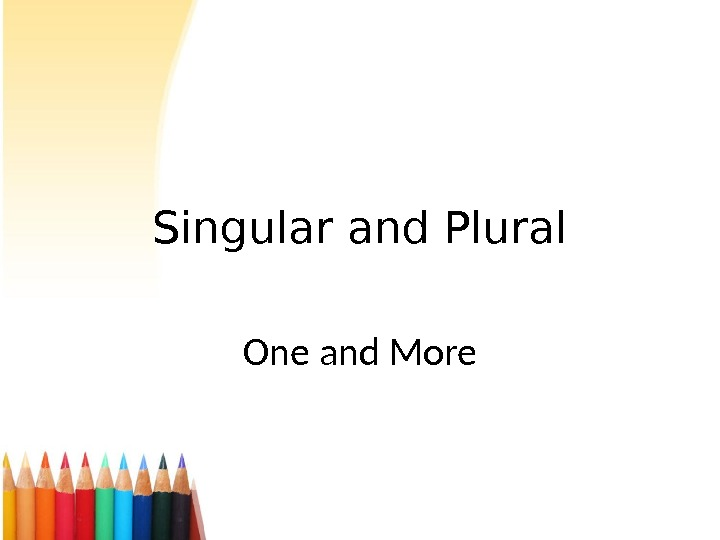 Singular and Plural One and More