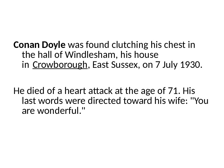 Conan Doyle was found clutching his chest in the hall of Windlesham, his house in Crowborough